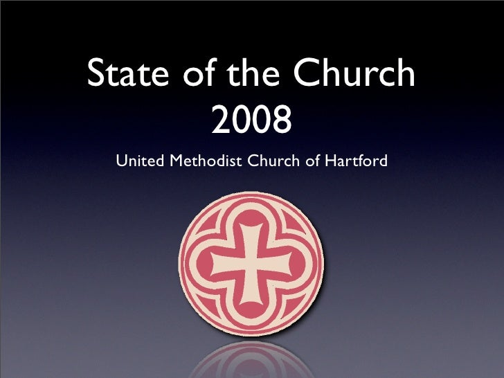 State of the Church         2008  United Methodist Church of Hartford