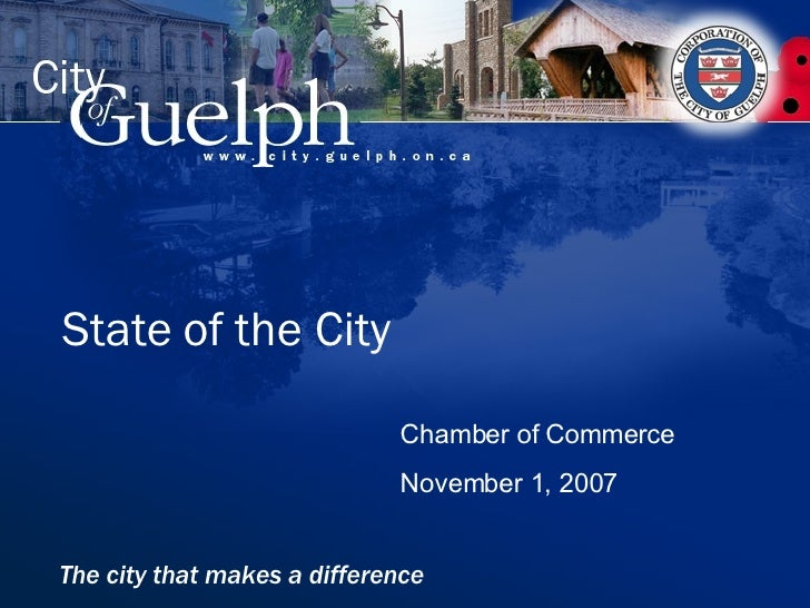State of the City Chamber of Commerce November 1, 2007 The city that makes a difference