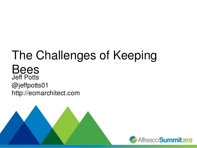 The Challenges of Keeping Bees Jeff Potts @jeffpotts01 http://ecmarchitect.com  #SummitNow