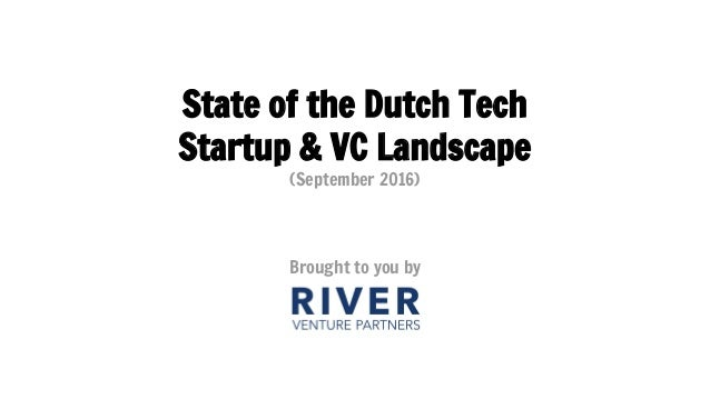 State of the Dutch Tech Startup & VC Landscape (September 2016) Brought to you by