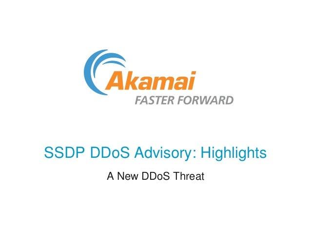 SSDP DDoS Advisory: Highlights  A New DDoS Threat