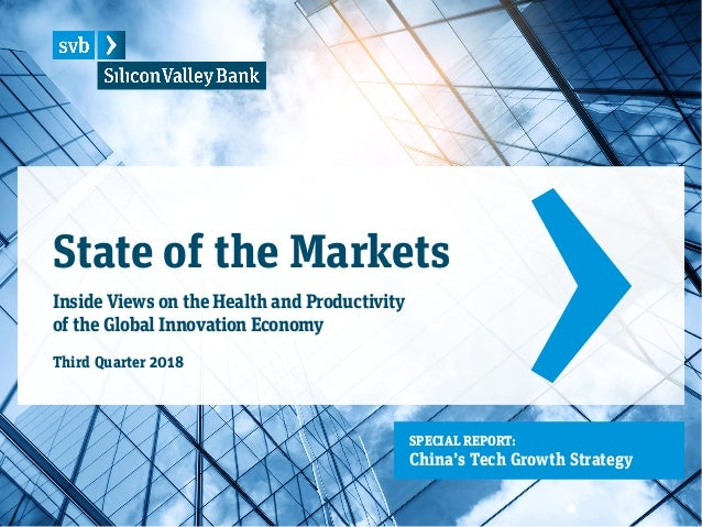 State of the Markets Inside Views on the Health and Productivity of the Global Innovation Economy Third Quarter 2018 SPECI...