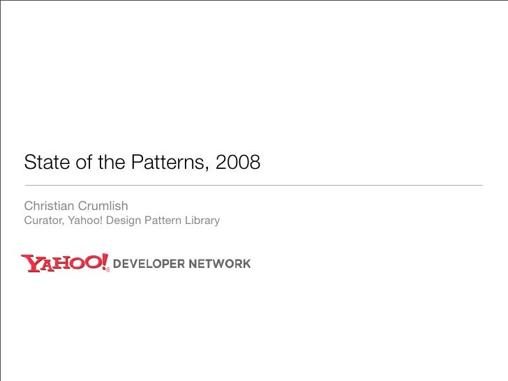 State of the Patterns, 2008  Christian Crumlish Curator, Yahoo! Design Pattern Library