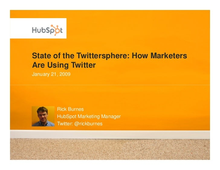State of the Twittersphere: How Marketers Are Using Twitter January 21, 2009               Rick Burnes           HubSpot M...