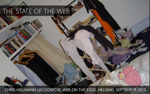THE STATE OF THE WEB CHRIS HEILMANN (@CODEPO8), WEB ON THE EDGE, HELSINKI, SEPTEMBER 2015