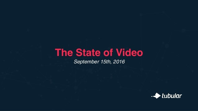 The State of Video  September 15th, 2016