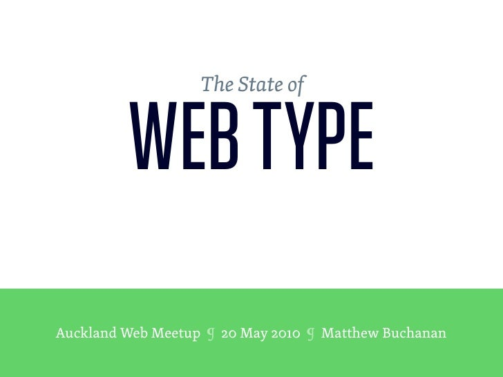 The State of            WEB TYPE Auckland Web Meetup ¶ 20 May 2010 ¶ Matthew Buchanan