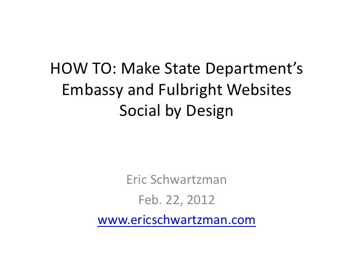 HOW TO: Make State Department's  Embassy and Fulbright Websites              Social by Design     ...