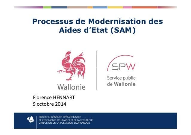 Processus de Modernisation des Aides d'Etat (SAM) DIRECTION DE LA POLITIQUE ECONOMIQUE Florence HENNART 9 octobre 2014