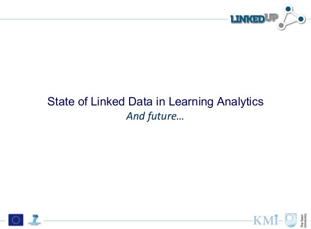 State of Linked Data in Learning Analytics               And future…