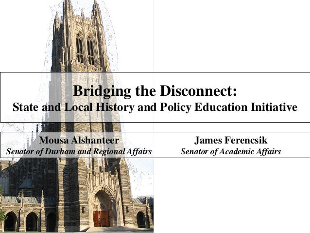 Bridging the Disconnect: State and Local History and Policy Education Initiative Mousa Alshanteer  James Ferencsik  Senato...