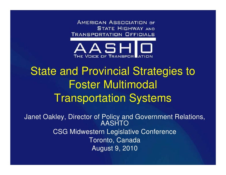 State and Provincial Strategies to          Foster Multimodal       Transportation SystemsJanet Oakley, Director of Policy...