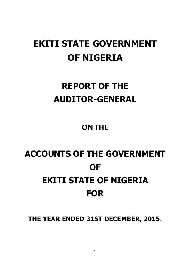 1 EKITI STATE GOVERNMENT OF NIGERIA REPORT OF THE AUDITOR-GENERAL ON THE ACCOUNTS OF THE GOVERNMENT OF EKITI STATE OF NIGE...