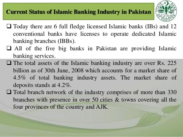islamic banking in pakistan Founder of the islamic republic of pakistan extract from his speech at the inauguration ceremony of the state bank of pakistan on july 1, 1948 the islamic banking industry in pakistan has seen considerable growth in recent years continued growth of this industry, especially within pakistan, will.