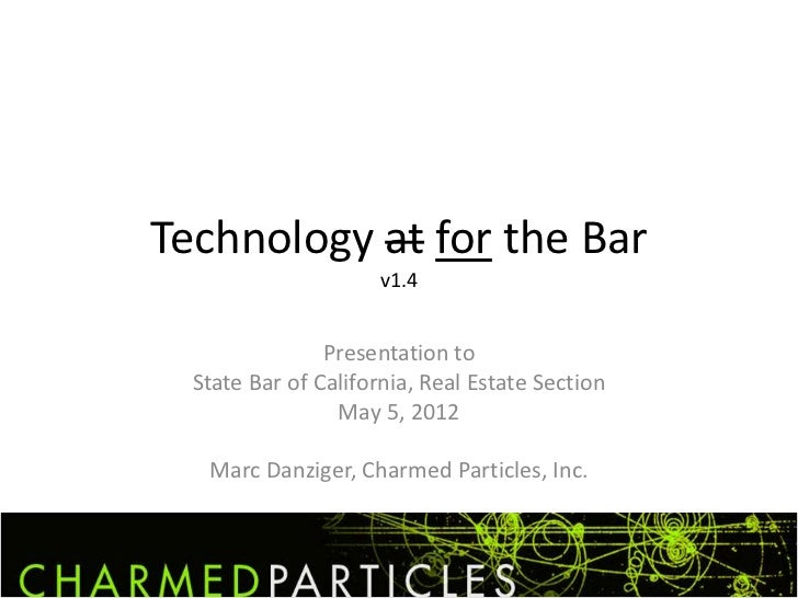 Technology at for the Bar                     v1.4                Presentation to  State Bar of California, Real Estate Se...