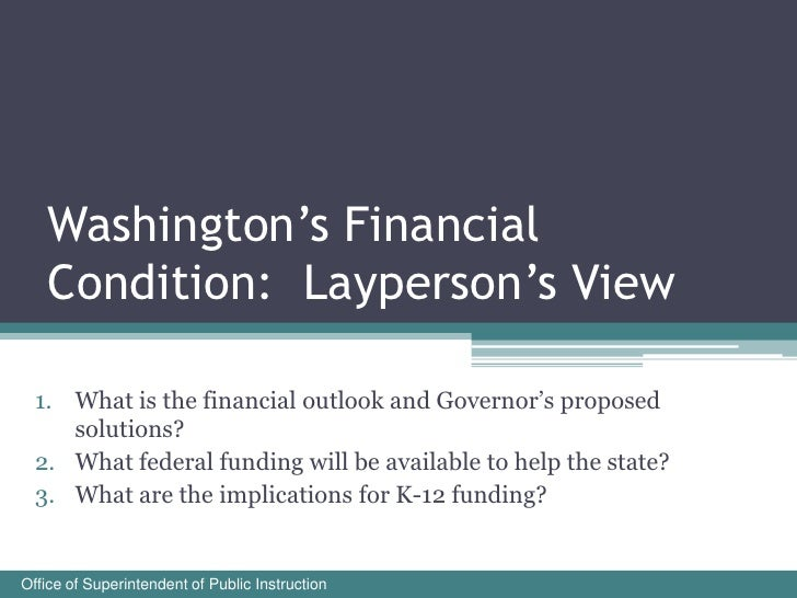 Washington's Financial    Condition: Layperson's View    1. What is the financial outlook and Governor's proposed      sol...