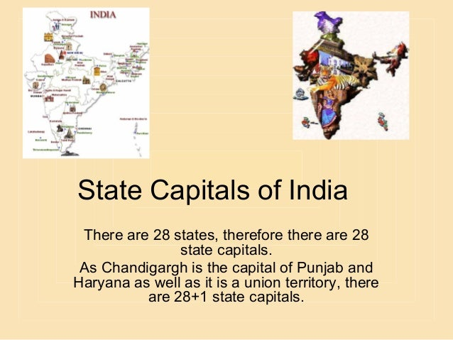 State Capitals of India There are 28 states, therefore there are 28 state capitals. As Chandigargh is the capital of Punja...