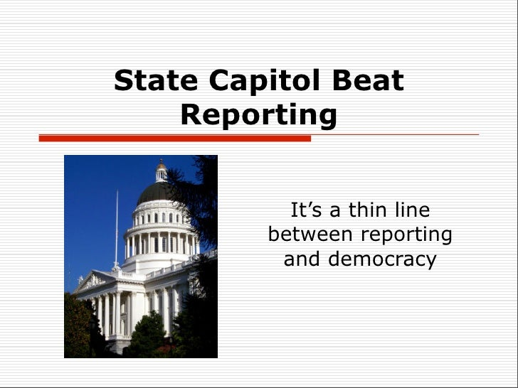 State Capitol Beat     Reporting              It's a thin line          between reporting           and democracy