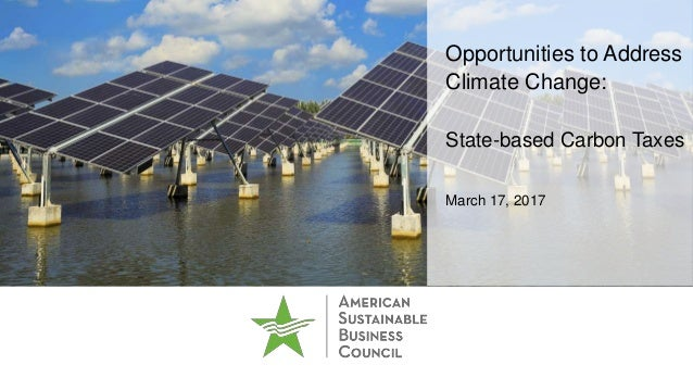 Opportunities to Address Climate Change: State-based Carbon Taxes March 17, 2017