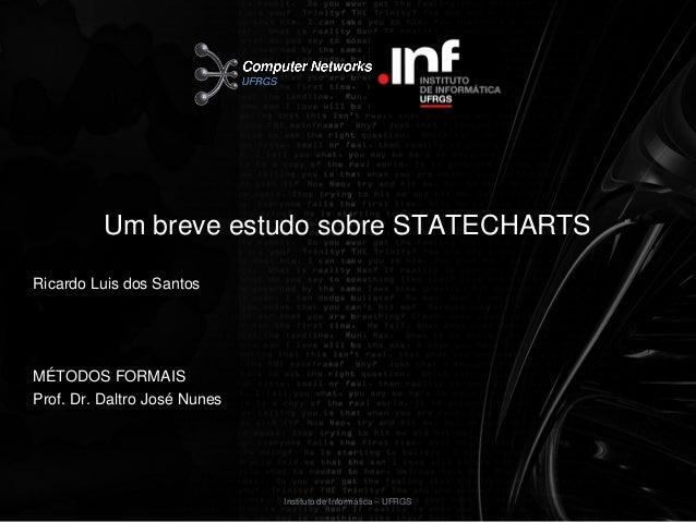Um breve estudo sobre STATECHARTSRicardo Luis dos SantosMÉTODOS FORMAISProf. Dr. Daltro José Nunes                        ...