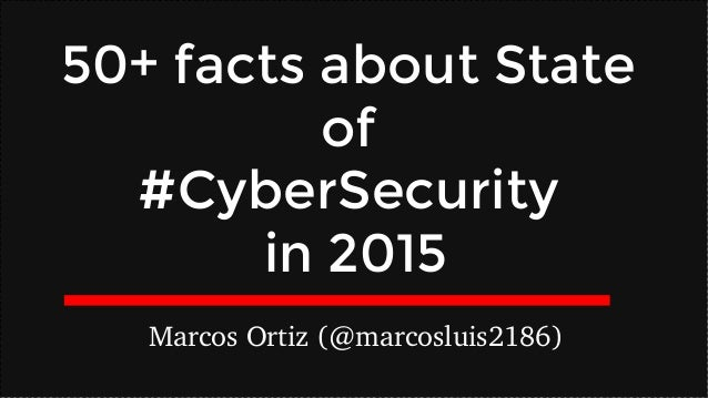 Marcos Ortiz (@marcosluis2186) 50+ facts about State of #CyberSecurity in 2015