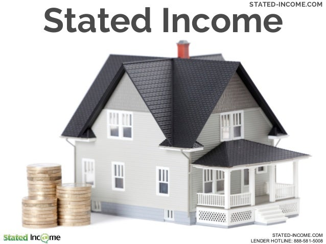 Stated Income STATED-INCOME.COM STATED-INCOME.COM LENDER HOTLINE: 888-581-5008