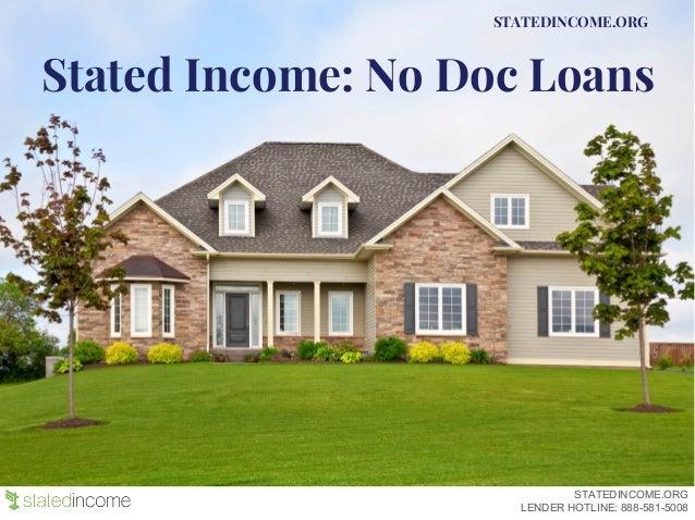 Stated Income: No Doc Loans STATEDINCOME.ORG STATEDINCOME.ORG LENDER HOTLINE: 888-581-5008
