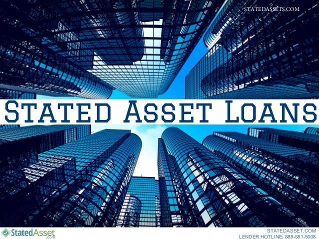 Stated Asset Loans STATEDASSET.COM LENDER HOTLINE: 888-581-5008 STATEDASSETS.COM