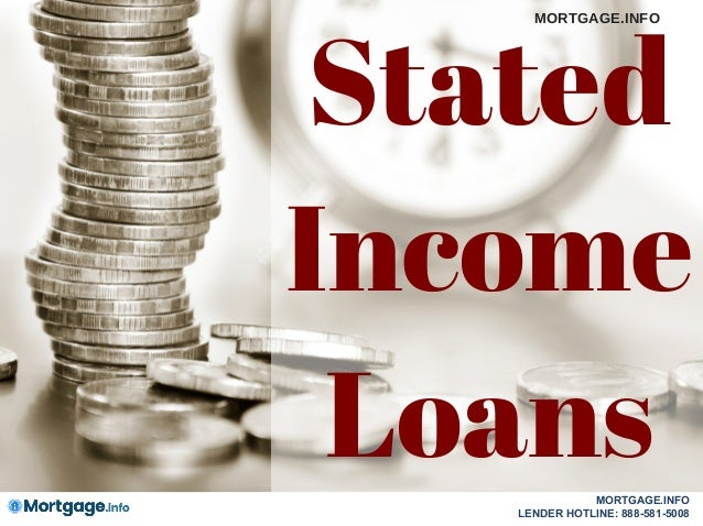 Stated Income Loans MORTGAGE.INFO MORTGAGE.INFO LENDER HOTLINE: 888-581-5008