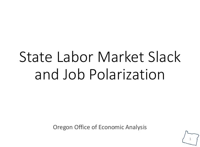 1 State Labor Market Slack and Job Polarization Oregon Office of Economic Analysis