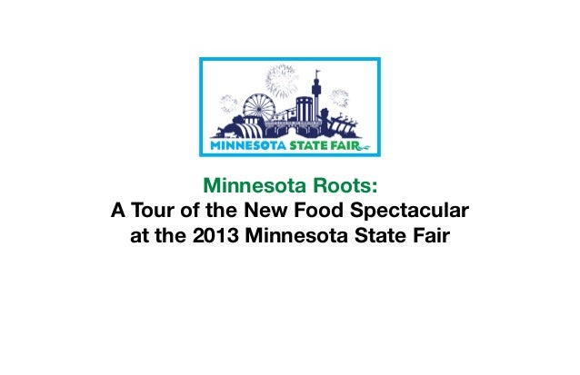 Minnesota Roots: A Tour of the New Food Spectacular at the 2013 Minnesota State Fair