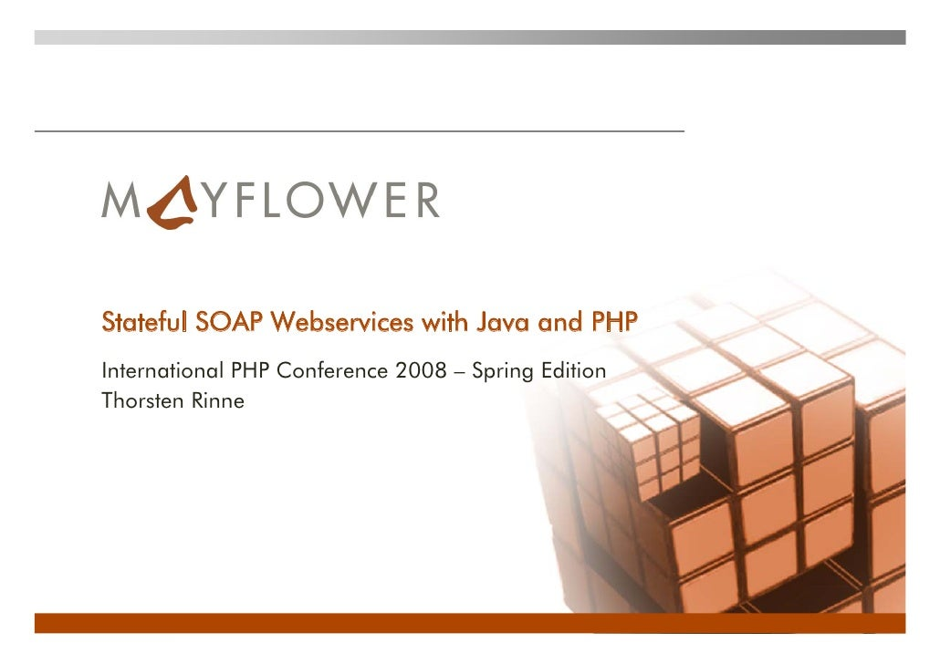 Stateful SOAP Webservices with Java and PHP International PHP Conference 2008 – Spring Edition Thorsten Rinne