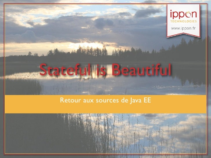 Stateful is Beautiful   Retour aux sources de Java EE