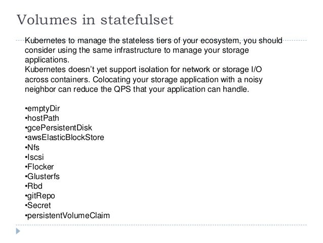 Volumes in statefulset Kubernetes to manage the stateless tiers of your ecosystem, you should consider using the same infr...