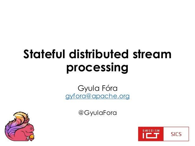 Stateful distributed stream processing Gyula Fóra gyfora@apache.org @GyulaFora