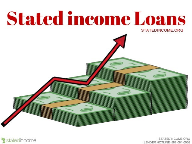Stated income LoansSTATEDINCOME.ORG STATEDINCOME.ORG LENDER HOTLINE: 888-581-5008
