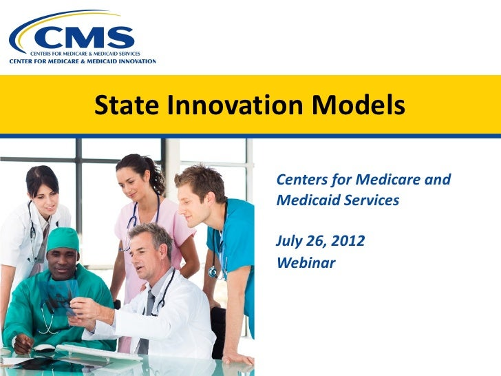 State Innovation Models             Centers for Medicare and             Medicaid Services             July 26, 2012      ...