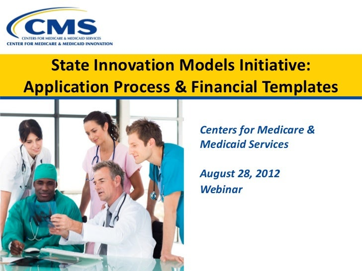 State Innovation Models Initiative:Application Process & Financial Templates                      Centers for Medicare &  ...