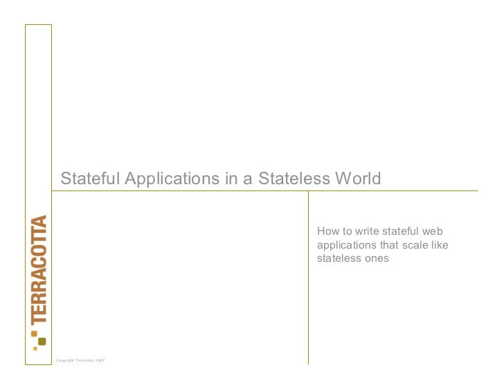 Stateful Applications in a Stateless World                                    How to write stateful web                   ...