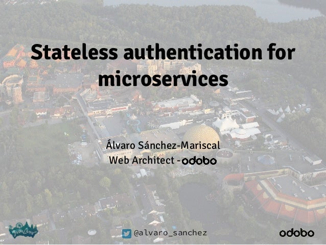 @alvaro_sanchez Stateless authentication for microservices Álvaro Sánchez-Mariscal Web Architect -