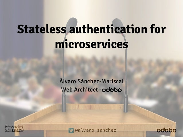 Stateless authentication for  microservices  Álvaro Sánchez-Mariscal  Web Architect -  @alvaro_sanchez