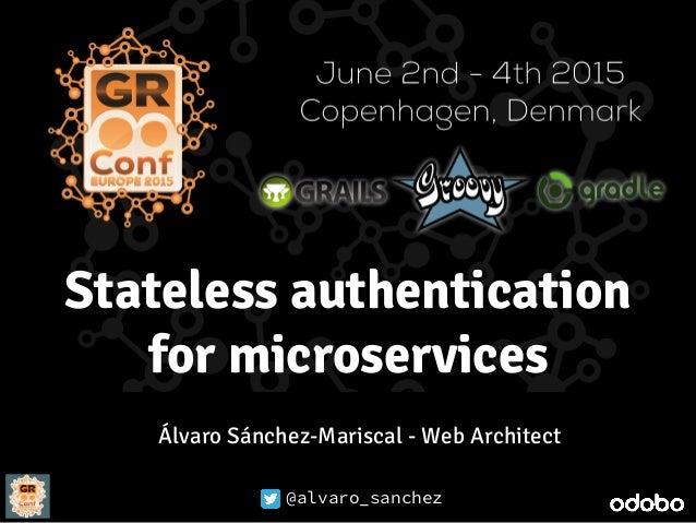 @alvaro_sanchez Stateless authentication for microservices @alvaro_sanchez Álvaro Sánchez-Mariscal - Web Architect