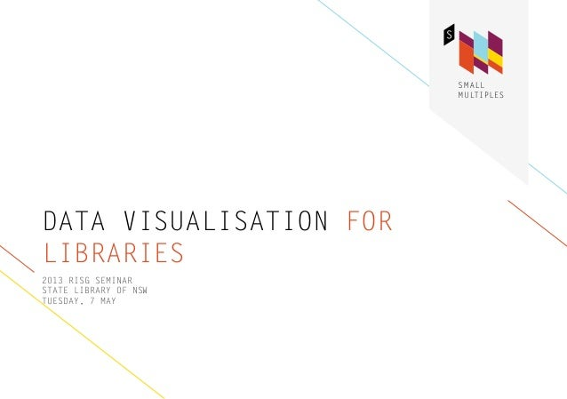 DATA VISUALISATION FORLIBRARIES2013 RISG SEMINARSTATE LIBRARY OF NSWTUESDAY, 7 MAY