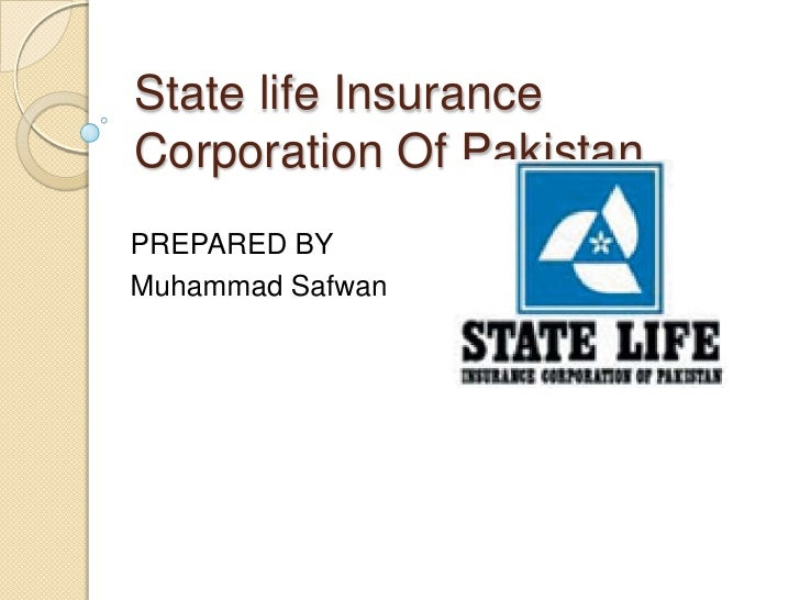 State life Insurance Corporation Of Pakistan<br />PREPARED BY<br />Muhammad Safwan<br />