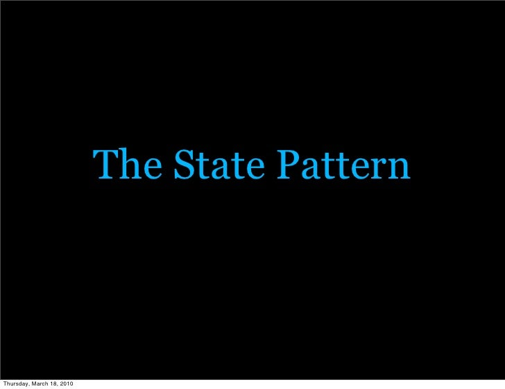The State Pattern    Thursday, March 18, 2010