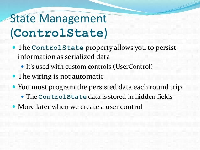 State Management (ControlState)  The ControlState property allows you to persist information as serialized data  It's us...
