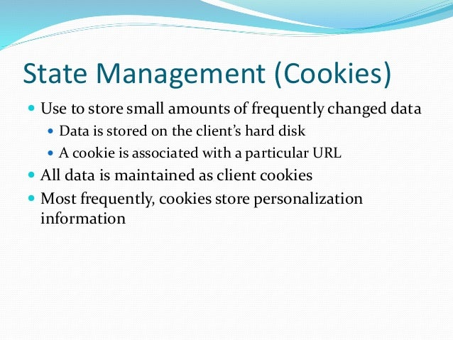 State Management (Cookies)  Use to store small amounts of frequently changed data  Data is stored on the client's hard d...