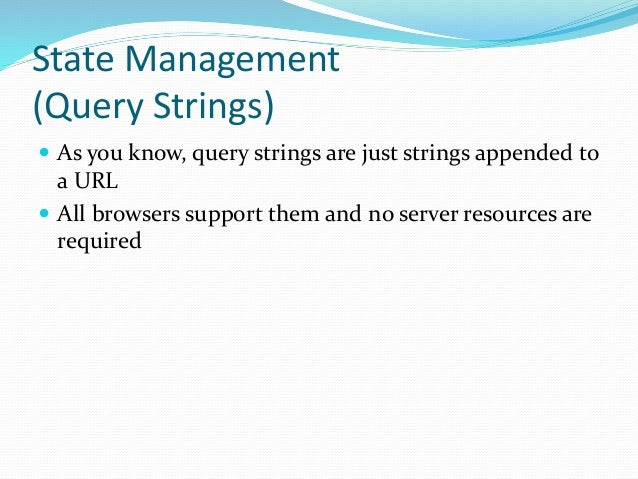State Management (Query Strings)  As you know, query strings are just strings appended to a URL  All browsers support th...