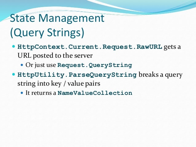 State Management (Query Strings)  HttpContext.Current.Request.RawURL gets a URL posted to the server  Or just use Reques...