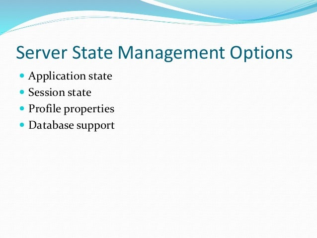 Server State Management Options  Application state  Session state  Profile properties  Database support